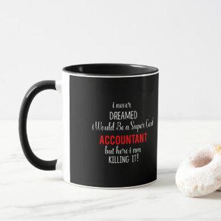 I Never Dreamed Be An Accountant Here I'm Kill It Mug