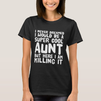 I never dreamed i would be a super cool aunt killi T-Shirt