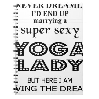 I never dreamed marrying a sexy yoga lady notebook