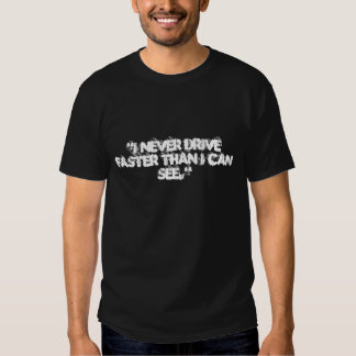 """""""I NEVER DRIVE FASTER THAN I CAN SEE."""" SHIRTS"""