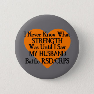 I Never Knew What Strength...Husband...RSD/CRPS 2 Inch Round Button