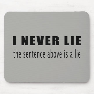 I never lie. The sentence above is a lie Mouse Pad