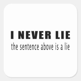 I never lie. The sentence above is a lie Square Sticker