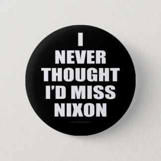 I Never Thought I'd Miss Nixon 2 Inch Round Button