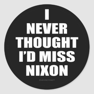 I Never Thought I'd Miss Nixon Round Sticker