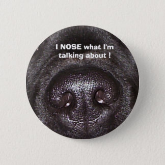 , I NOSE what I'm talking about ! 2 Inch Round Button
