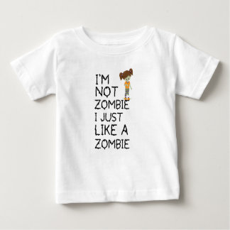 I NOT ZOMBIE I JUST LIKE A ZOMBIE(1) BABY T-Shirt