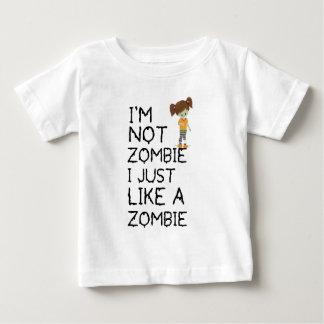 I NOT ZOMBIE I JUST LIKE A ZOMBIE(1) BABY T-Shirt