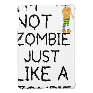 I NOT ZOMBIE I JUST LIKE A ZOMBIE(1) iPad MINI COVER