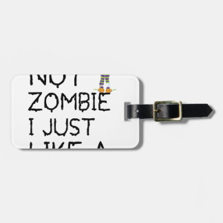 I NOT ZOMBIE I JUST LIKE A ZOMBIE(1) LUGGAGE TAG
