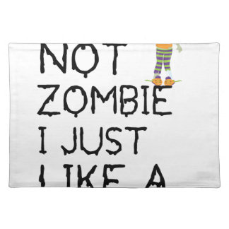 I NOT ZOMBIE I JUST LIKE A ZOMBIE(1) PLACEMAT