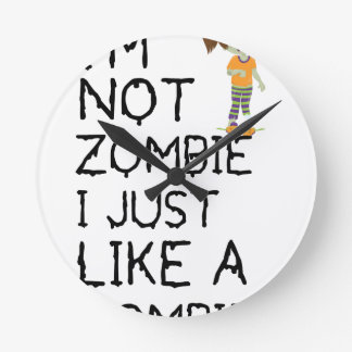 I NOT ZOMBIE I JUST LIKE A ZOMBIE(1) ROUND CLOCK