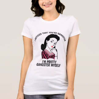 I NOTICED THAT YOU'RE GANGSTER, Ladies Funny T-Shirt