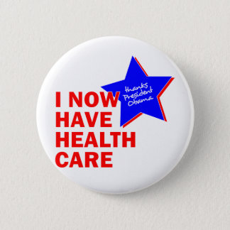 I NOW HAVE HEALTH CARE THANKS PRESIDENT OBAMA 2 INCH ROUND BUTTON
