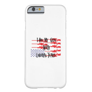 I Oil My Gun With Liberal Tears Gifts Love Guns Barely There iPhone 6 Case