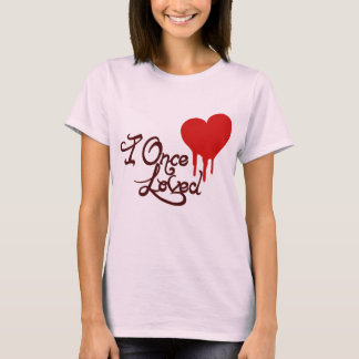 I Once Loved T-Shirt