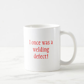 I once was a welding defect! classic white coffee mug