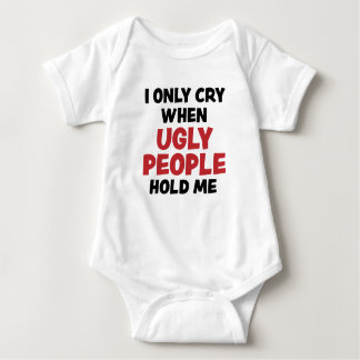 I Only Cry when Ugly People Hold Me funny baby Baby Bodysuit