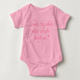 I only cry when ugly people hold me - Girl Version Baby Bodysuit