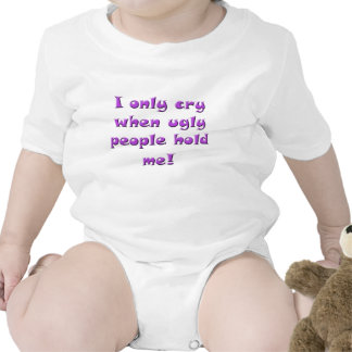 I only cry when ugly people hold me t shirt