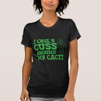 i only cuss around my cacti T-Shirt
