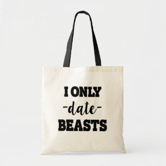 I only date Beasts funny bag