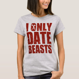 I Only Date Beasts T-Shirt