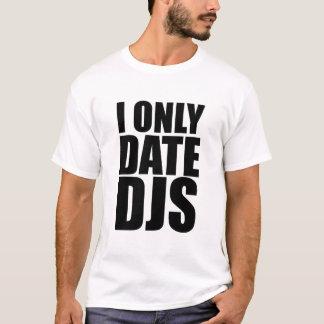 I Only Date DJs T-Shirt