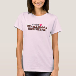 I only date Mechanical Engineers T-shirt