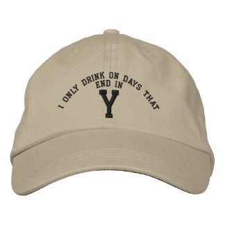 I only Drink on days that end in Y embroidery Embroidered Hat