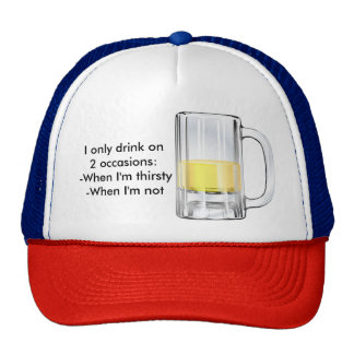 I only drink on two occasions... trucker hat