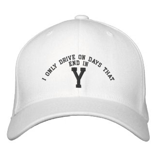 I only Drive on days that end in Y embroidery Embroidered Hat