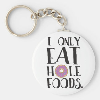 I Only Eat Hole Foods Food Humor Keychain