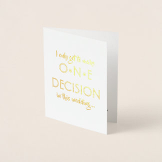 I Only Get One Decision | Funny Groomsman Best Man Foil Card