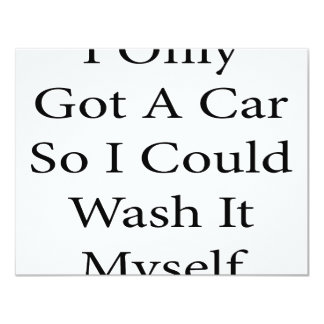 "I Only Got A Car So I Could Wash It Myself 4.25"" X 5.5"" Invitation Card"