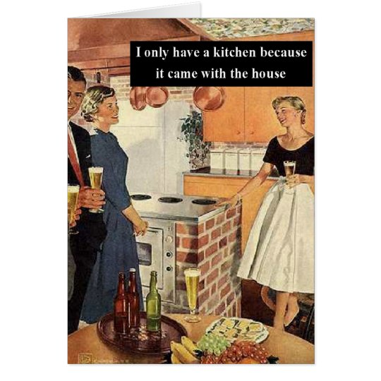 I Only Have A Kitchen Because... Greeting Card
