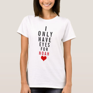 I only have eyes for Noah T-Shirt
