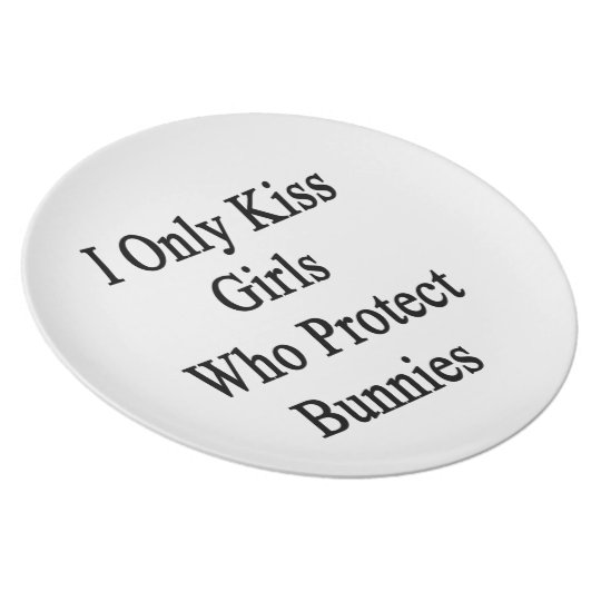 I Only Kiss Girls Who Protect Bunnies Plate