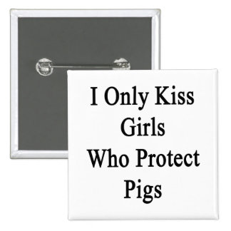 I Only Kiss Girls Who Protect Pigs 2 Inch Square Button