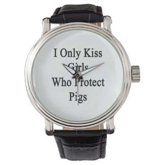 I Only Kiss Girls Who Protect Pigs Wrist Watches