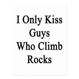 I Only Kiss Guys Who Climb Rocks Postcard