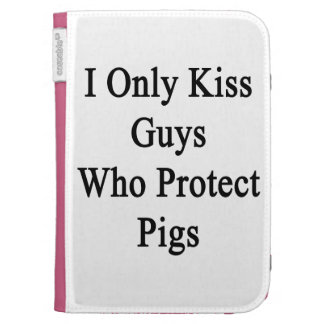 I Only Kiss Guys Who Protect Pigs Kindle Folio Case