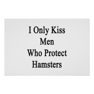 I Only Kiss Men Who Protect Hamsters Poster