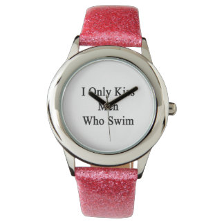 I Only Kiss Men Who Swim Watches