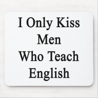 I Only Kiss Men Who Teach English Mouse Pad