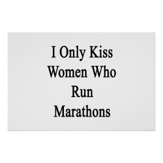 I Only Kiss Women Who Run Marathons Poster
