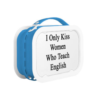 I Only Kiss Women Who Teach English Lunch Box