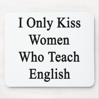 I Only Kiss Women Who Teach English Mouse Pad