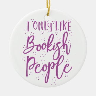 i only like bookish people round ceramic ornament