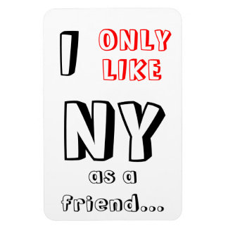 ''I Only Like NY as a friend'' funny magnet !